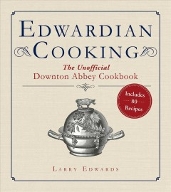 Edwardian Cooking The Unofficial Downton Abbey Cookbook