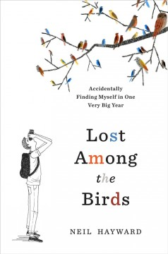 Lost Among the Birds Accidentally Finding Myself in One Very Big Year