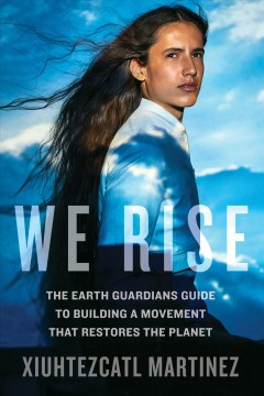 Bookjacket for  We Rise: the Earth Guardians Guide to Building a Movement That Restores the Planet