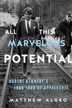 All This Marvelous Potential Robert Kennedy's 1968 Tour of Appalachia