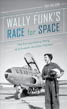 Wally Funk's Race for Space The Extraordinary Story of a Female Aviation Pioneer