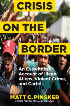 Crisis on the Border An Eyewitness Account of Illegal Aliens, Violent Crime, and Cartels