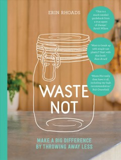 bookjacket for  Waste not : make a big difference by throwing away less