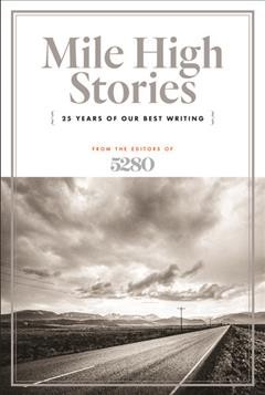 Mile High Stories 25 Years of Our Best Writing