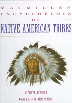Macmillan-encyclopedia-of-Native-American-tribes-/-Michael-Johnson-;-color-plates-by-Richard-Hook.