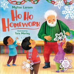 Ho-ho-homework-/-Mylisa-Larsen-;-illustrated-by-Taia-Morley.