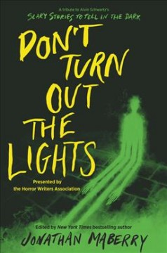 Don't-turn-out-the-lights-:-a-tribute-to-Alvin-Schwartz's-Scary-stories-to-tell-in-the-dark-/-edited-by-Jonathan-Maberr