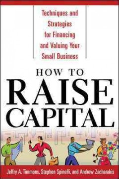 How-to-raise-capital-:-techniques-and-strategies-for-financing-and-valuing-your-small-business-/-Jeffry-A.-Timmons,-Stephen-Spi