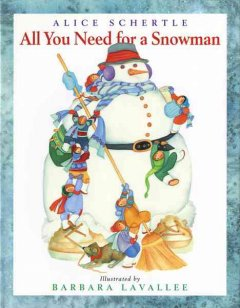 All-you-need-for-a-snowman-/-Alice-Schertle-;-illustrated-by-Barbara-Lavallee.