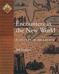 Encounters-in-the-New-World-:-a-history-in-documents-/-[edited-by]-Jill-Lepore.