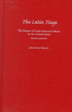 The-Latin-tinge-:-the-impact-of-Latin-American-music-on-the-United-States-/-John-Storm-Roberts.