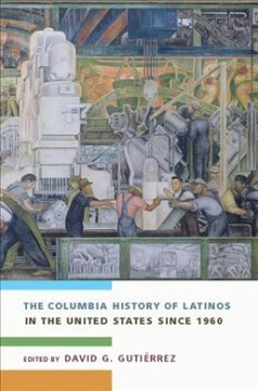 The-Columbia-history-of-Latinos-in-the-United-States-since-1960-/-edited-by-David-G.-Gutiérrez.