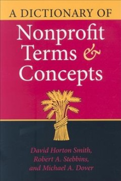 A-dictionary-of-nonprofit-terms-and-concepts-/-David-Horton-Smith,-Robert-A.-Stebbins,-and-Michael-A.-Dover.