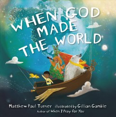 When-God-made-the-world-/-Matthew-Paul-Turner-;-illustrated-by-Gillian-Gamble.