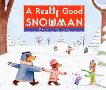 A-really-good-snowman-/-by-Daniel-J.-Mahoney.