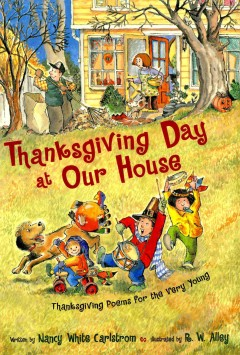 Thanksgiving-Day-at-our-house-:-Thanksgiving-poems-for-the-very-young-/-written-by-Nancy-White-Carlstrom-;-illustrated-by-R.W.-