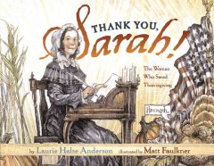Thank-you,-Sarah-:-the-woman-who-saved-Thanksgiving-/-Laurie-Halse-Anderson-;-[illustrated-by]-Matt-Faulkner.