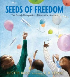 Seeds-of-freedom-:-the-peaceful-integration-of-Huntsville,-Alabama-/-Hester-Bass-;-illustrated-by-E.-B.-Lewis.
