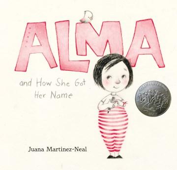 Alma-and-how-she-got-her-name-/-Juana-Martinez-Neal.