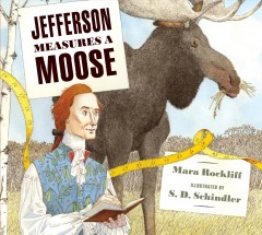 Jefferson-measures-a-moose-/-Mara-Rockliff-;-illustrated-by-S.D.-Schindler.
