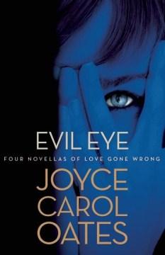 Evil-eye-:-four-novellas-of-love-gone-wrong-/-Joyce-Carol-Oates.
