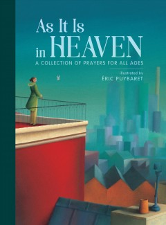 As-it-is-in-heaven-:-a-collection-of-prayers-for-all-ages-/-illustrated-by-Éric-Puybaret.