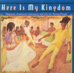 Here-is-my-kingdom-:-Hispanic-American-literature-and-art-for-young-people-/-edited-by-Charles-Sullivan-;-foreword-by-Luis-R.-C