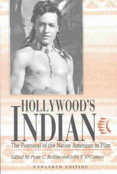 Hollywood's-Indian-:-the-portrayal-of-the-Native-American-in-film-/-edited-by-Peter-C.-Rollins-and-John-E.-O'Connor.