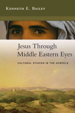 Jesus-through-Middle-Eastern-eyes-:-cultural-studies-in-the-Gospels