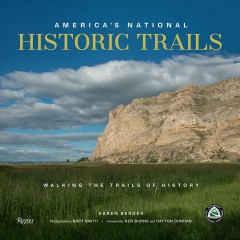 America's-national-historic-trails-:-in-the-footsteps-of-history-/-Karen-Berger;-photography-by-Bart-Smith-;-foreword-by-Ke
