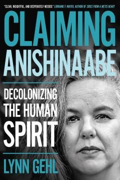 Claiming-Anishinaabe-:-decolonizing-the-human-spirit-/-Lynn-Gehl.