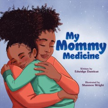 My-mommy-medicine-/-written-by-Edwidge-Danticat-;-illustrated-by-Shannon-Wright.
