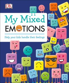 My-mixed-emotions-:-help-your-kids-handle-their-feelings-/-Elinor-Greenwood-;-[project-art-editor-and-illustrator,-Polly-Applet