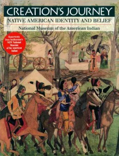Creation's-journey-:-Native-American-identity-and-belief-/-edited-by-Tom-Hill-and-Richard-W.-Hill,-Sr.