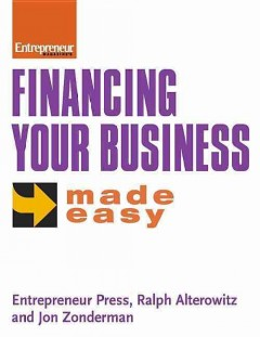 Financing-your-business-made-easy-/-Entrepreneur-Press,-Ralph-Alterowitz,-and-Jon-Zonderman.