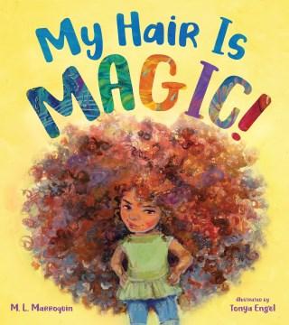 My-hair-is-magic!-/-M.L.-Marroquin-;-illustrated-by-Tonya-Engel.