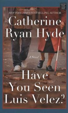 Have-you-seen-Luis-Velez?-:-a-novel-/-Catherine-Ryan-Hyde.