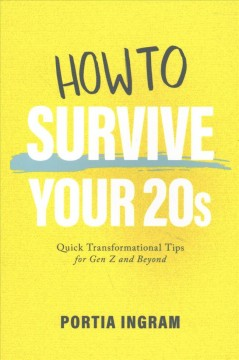 How-to-Survive-Your-20s-:-Quick-Transformational-Tips-for-Gen-Z-and-Beyond