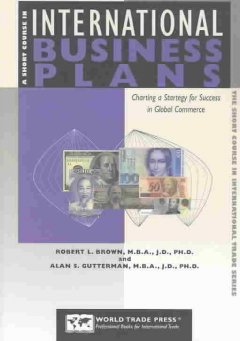 A-short-course-in-international-business-plans-:-charting-a-strategy-for-success-in-global-commerce-/-Robert-L.-Brown,-Alan-S.-
