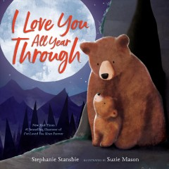 I-love-you-all-year-through-/-Stephanie-Stansbie-;-illustrated-by-Suzie-Mason.