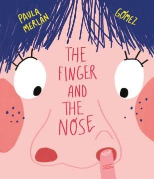 The-finger-and-the-nose-/-Paula-Merlán-;-illustrated-by-Gómez-;-[English-translation:-Ben-Dawlatly]