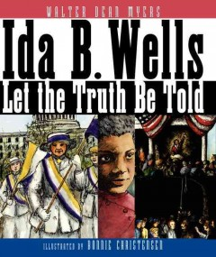Ida B. Wells: let the truth be told, by Walter Dean Myers