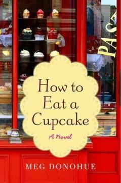 How-to-eat-a-cupcake-:-a-novel-/-Meg-Donohue.