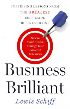 Business-brilliant-:-surprising-lessons-from-the-greatest-self-made-business-icons-/-Lewis-Schiff.