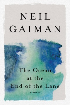The-ocean-at-the-end-of-the-lane-[electronic-resource]-:-A-Novel.-Neil-Gaiman.