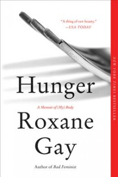 Hunger-:-a-memoir-of-(my)-body-/-Roxane-Gay.