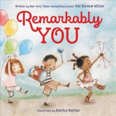 Remarkably-you-/-written-by-Pat-Zietlow-Miller-;-illustrated-by-Patrice-Barton.