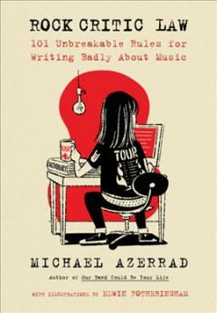 Rock-critic-law-:-101-unbreakable-rules-for-writing-badly-about-music-/-Michael-Azerrad-;-with-illustrations-by-Edwin-Fothering