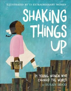 Shaking-things-up-:-14-young-women-who-changed-the-world-/-by-Susan-Hood-;-illustrated-by-Selina-Alko,-Sophie-Blackall,-Lisa-Br