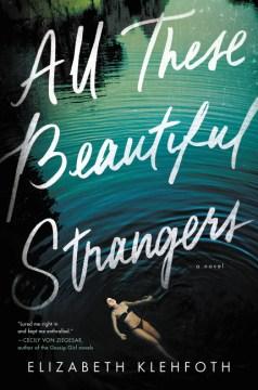 All-these-beautiful-strangers-:-a-novel-/-Elizabeth-Klehfoth.